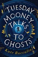 Tuesday Mooney Talks to Ghosts: An Adventure