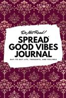 Do Not Read! Spread Good Vibes Journal: Day-To-Day Life, Thoughts, and Feelings (6x9 Softcover Journal / Notebook) 1087830613 Book Cover