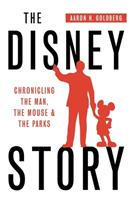 The Disney Story: Chronicling the Man, the Mouse, & the Parks