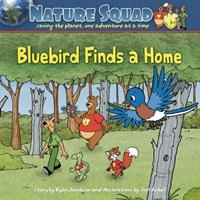 Nature Squad: Bluebird Finds a Home 1591933110 Book Cover