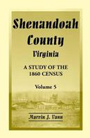 Shenandoah County, Virginia: A Study of the 1860 Census, Volume 5 0788450026 Book Cover