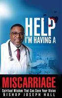 Help I'm Having a Miscarriage: Spiritual Wisdom That Can Save Your Vision 099817775X Book Cover