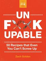 Unf*ckupable: 50 Recipes Even You Can¿t Screw Up