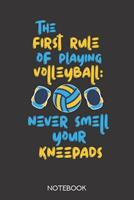 The first rule of playing volleyball: never smell your kneepads: Notebook with 120 lined pages in 6x9 inch format 1708013652 Book Cover