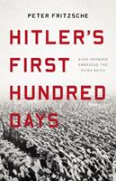 Hitler's First Hundred Days: When Germans Embraced the Third Reich 1541697456 Book Cover