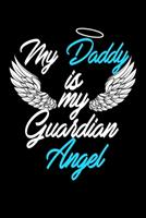My Daddy Is My Guardian Angel: Food Journal Track Your Meals Eat Clean And Fit Breakfast Lunch Diner Snacks Time Items Serving Cals Sugar Protein Fiber Carbs Fat 110 Pages 6 X 9 In 15.24 X 22.86 Cm 1708191364 Book Cover