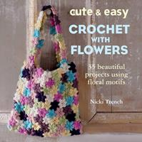 Cute  Easy Crochet with Flowers: 35 beautiful projects using floral motifs 1782490671 Book Cover