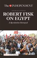 Robert Fisk on Egypt: A Revolution Betrayed: A powerful collection of reportage on Egypt?s cycle of awakening and relapse 1633533794 Book Cover