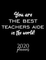 You Are The Best Teachers Aide In The World! 2020 Planner: Nice 2020 Calendar for Teachers Aide Christmas Gift Idea for Teachers Aide Teachers Aide Journal for 2020 120 pages 8.5x11 inches 1710314702 Book Cover