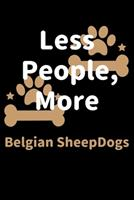 Less People, More Belgian SheepDogs: Journal (Diary, Notebook) Funny Dog Owners Gift for Belgian SheepDog Lovers 1708170081 Book Cover