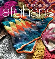 Unexpected Afghans: Innovative Crochet Designs with Traditional Techniques 159668299X Book Cover