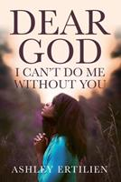 Dear God, I Can't Do Me Without You 1734311576 Book Cover
