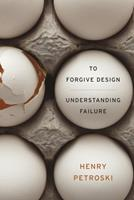 To Forgive Design: Understanding Failure 0674416821 Book Cover