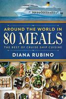 Around The World in 80 Meals: The Best Of Cruise Ship Cuisine 4867524956 Book Cover