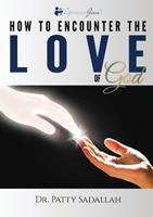 How to Encounter the LOVE of God: Experience Jesus Book 1 0999282344 Book Cover