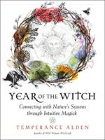 Year of the Witch: Connecting with Nature's Seasons through Intuitive Magic