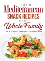 The Best Mediterranean Snack Recipes for the Whole Family: The Best Recipes to Delights Your Taste Buds 1008939986 Book Cover