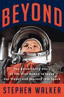 Beyond: The Astonishing Story of the First Human Being to Leave Our Planet and Journey into Space 0062978152 Book Cover