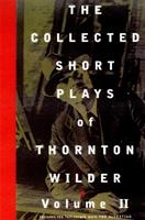 The Collected Short Plays of Thornton Wilder, Volume 2 1559361484 Book Cover