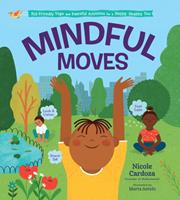 Mindful Moves: Kid-Friendly Yoga and Peaceful Activities for a Happy, Healthy You