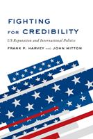Fighting for Credibility: US Reputation and International Politics 1487520549 Book Cover
