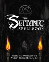 The Seitanic Spellbook: Recipes and Rantings of the Vegan Black Metal Chef Book Cover