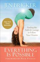 Everything Is Possible: Finding the Faith and Courage to Follow Your Dreams 0801019303 Book Cover
