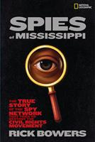 Spies Of Mississippi: The True Story Of The Spy Network That Tried To Destroy The Civil Rights Movement 1426305958 Book Cover