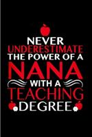 Never underestimate the power of a nana with a teaching degree: Tutor Notebook journal Diary Cute funny humorous blank lined notebook Gift for student school college ruled graduation gift ... job work 1677362030 Book Cover
