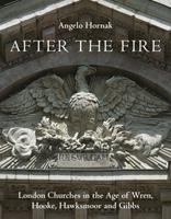 After the Fire: London Churches in the Age of Wren, Hawksmoor and Gibbs 1910258083 Book Cover