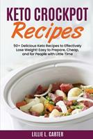 Keto Crockpot Recipes: 50+ Delicious Keto Recipes to Effectively Lose Weight! Easy to Prepare, Cheap and for People with Little Time 1802162518 Book Cover