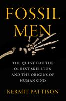 Fossil Men: The Quest for the Oldest Fossil Skeleton and the Battle to Define Human Origins