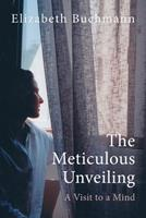 The Meticulous Unveiling: A Visit to a Mind 3982307422 Book Cover