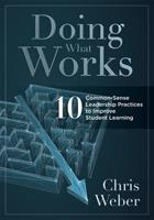 Doing What Works: Ten Common-Sense Leadership Practices to Improve Student Learning 1949539199 Book Cover
