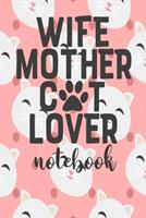 Wife Mother Cat Mom - Notebook: Cute Cat Themed Notebook Gift For Women 110 Blank Lined Pages With Kitty Cat Quotes 1710292024 Book Cover
