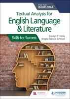 Textual Analysis for English Language and Literature for the Ib Diploma: Skills for Success 1510467157 Book Cover