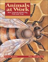 Animals at Work: How Animals Build, Dig, Fish and Trap 1550746758 Book Cover