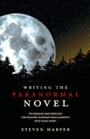 Writing the Paranormal Novel: Techniques and Exercises for Weaving Supernatural Elements Into Your Story. 1599631342 Book Cover