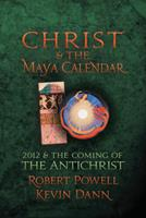 Christ and the Maya Calendar: 2012 and the Coming of the Antichrist 1584200715 Book Cover
