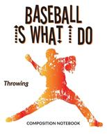 Baseball Is What I Do School Composition Wide-Lined Notebook: Throwing (Sports Composition Notebook) 1705596614 Book Cover