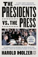 The Presidents vs. the Press: The Endless Battle Between the White House and the Media--From the Founding Fathers to Fake News 1524745286 Book Cover