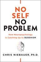 No Self, No Problem: How Neuropsychology Is Catching Up to Buddhism 1938289978 Book Cover