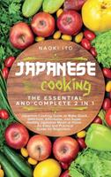 Japanese Cooking: The Essential and Complete 2 in 1 Japanese Cooking Guide to Make Quick, Delicious, Affordable, and Super Healthy Japanese Meals at Home - An Easy and Practical Guide for Beginners 1802003940 Book Cover