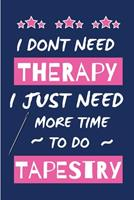 I Dont Need Therapy I Just Need More Time To Do Tapestry: Small Size Journal/ Notebook with Blank Lined Pages for Creative Writing and Note Taking 1676422501 Book Cover