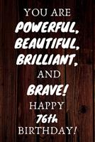You Are Powerful Beautiful Brilliant and Brave Happy 76th Birthday: 76th Birthday Gift / Journal / Notebook / Unique Birthday Card Alternative Quote 1699083460 Book Cover