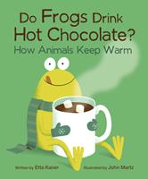 Do Frogs Drink Hot Chocolate? How Animals Keep Warm 1771472928 Book Cover