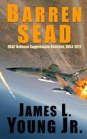 Barren Sead: USAF Suppression of Enemy Air Defense Doctrine, 1953-1972 1508998175 Book Cover