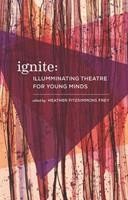 Ignite: Illuminating Theatre Creation for Young Minds 1770914749 Book Cover
