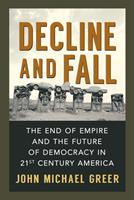 Decline and Fall: The End of Empire and the Future of Democracy in 21st Century America 0865717648 Book Cover