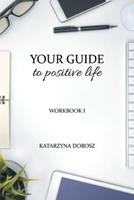 Your Guide to Positive Life (Workbook) 0578843951 Book Cover